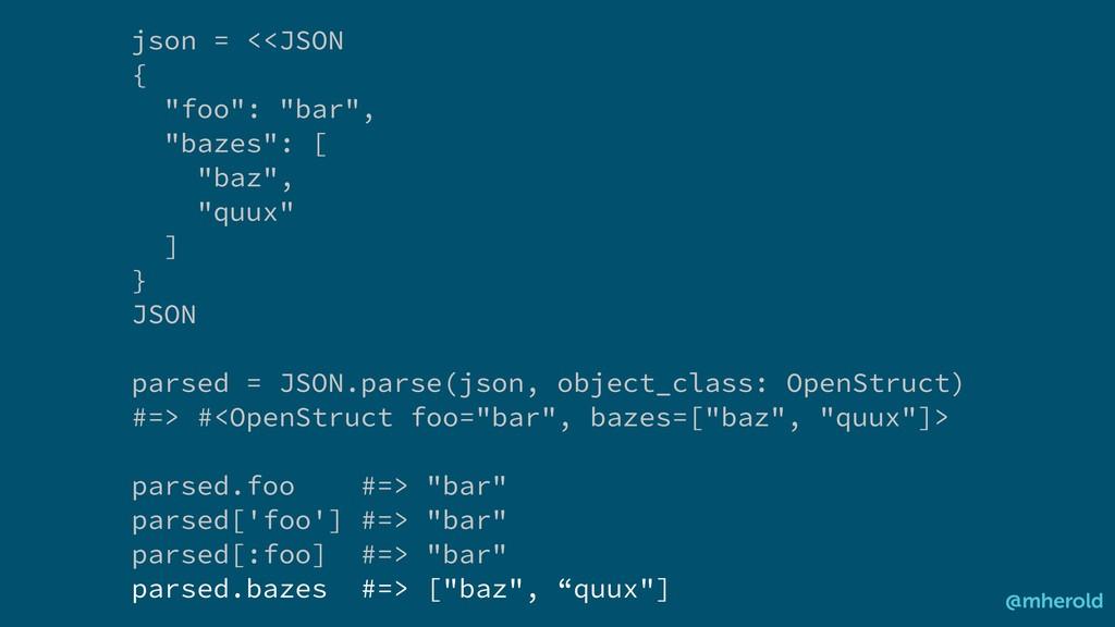 "json = <<JSON { ""foo"": ""bar"", ""bazes"": [ ""baz"",..."