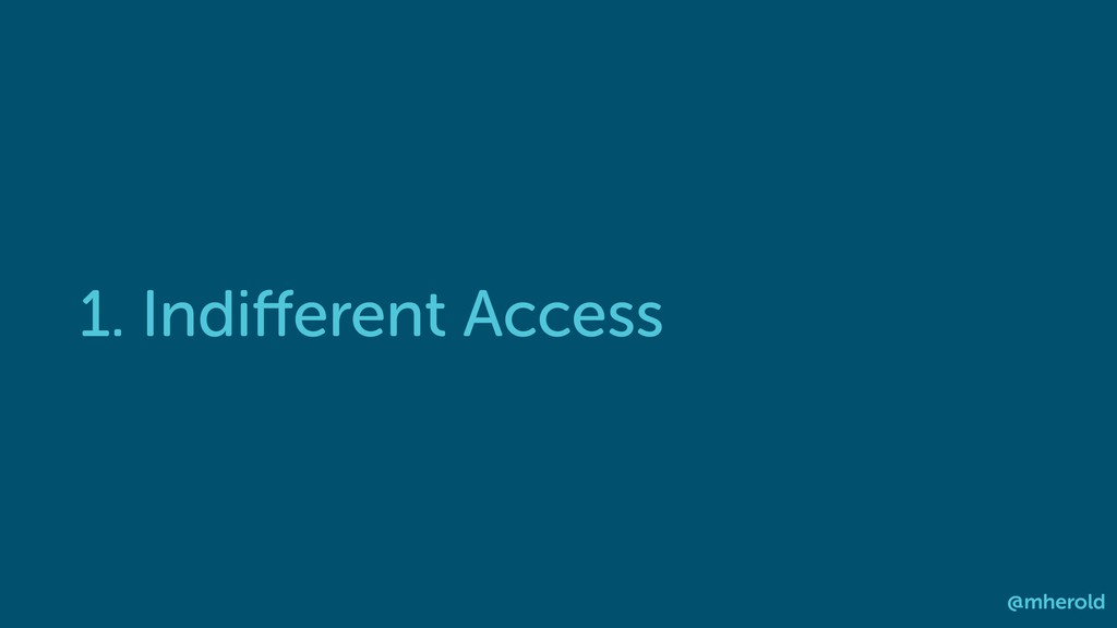 1. Indifferent Access @mherold