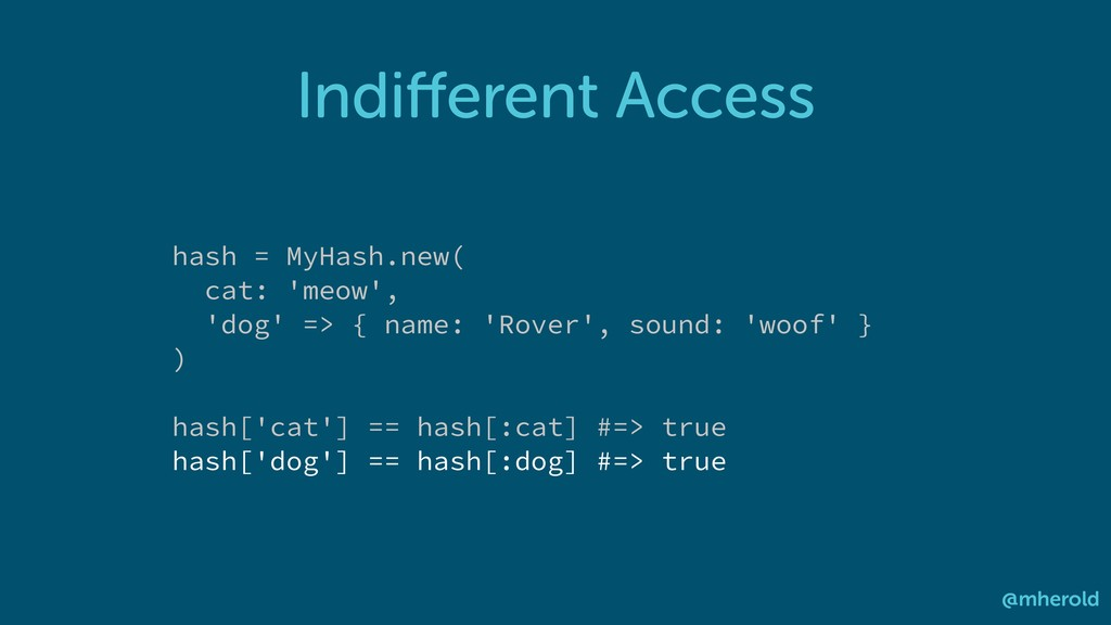 Indifferent Access @mherold hash = MyHash.new( c...