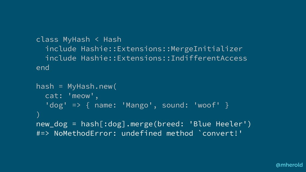 class MyHash < Hash include Hashie::Extensions:...