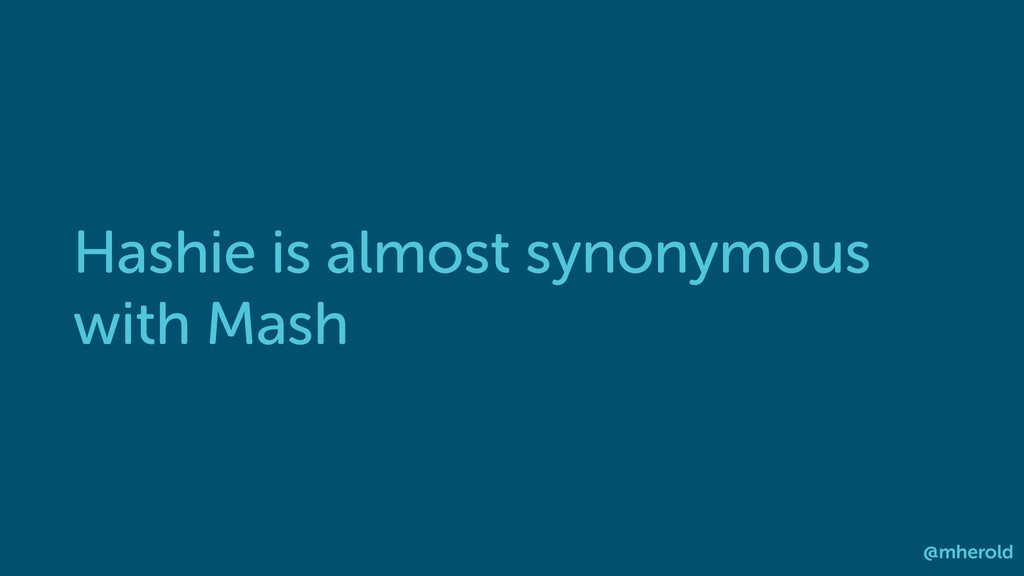 Hashie is almost synonymous with Mash @mherold
