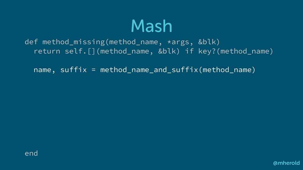 Mash @mherold def method_missing(method_name, *...