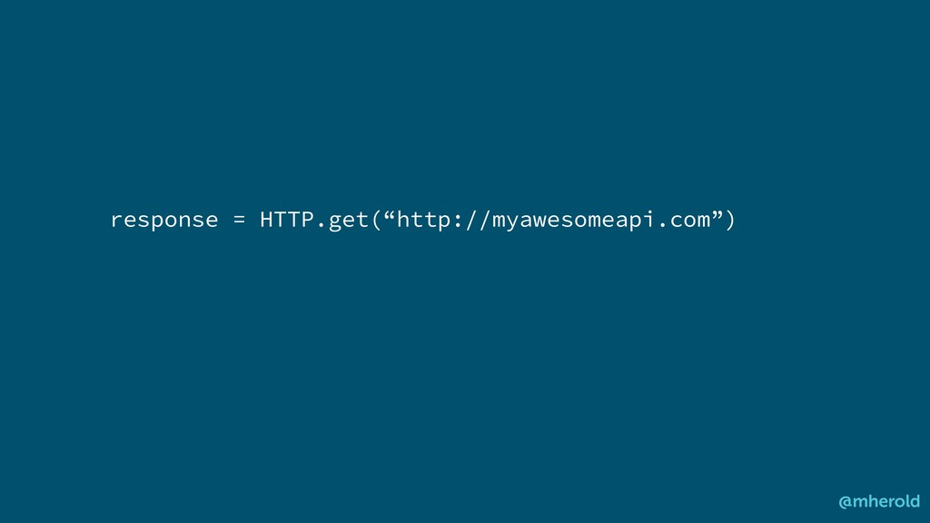 """response = HTTP.get(""""http://myawesomeapi.com"""") ..."""