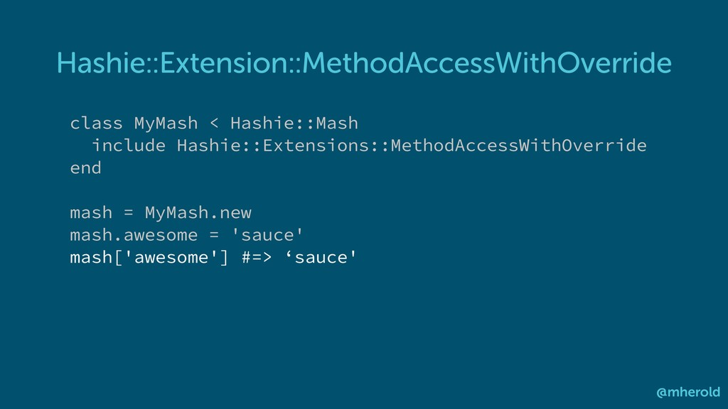 Hashie::Extension::MethodAccessWithOverride @mh...