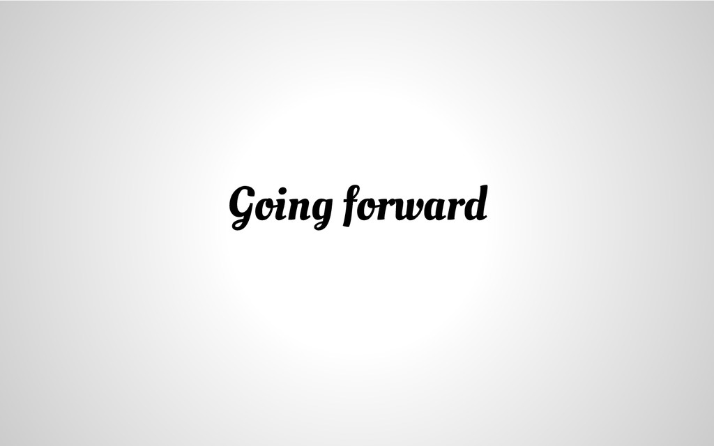 Going forward