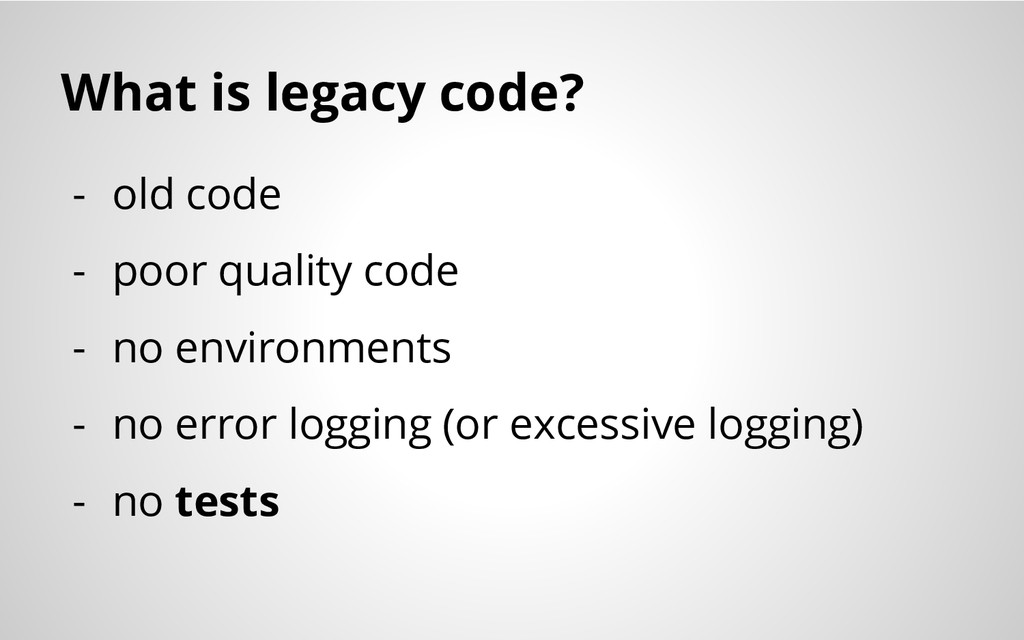 What is legacy code? - old code - poor quality ...