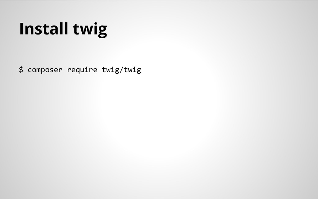 Install twig $ composer require twig/twig