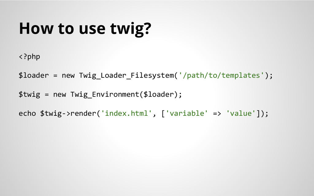 How to use twig? <?php $loader = new Twig_Loade...