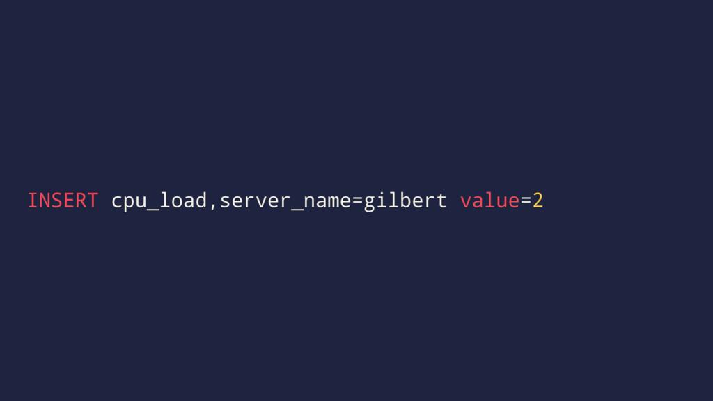 INSERT cpu_load,server_name=gilbert value=2