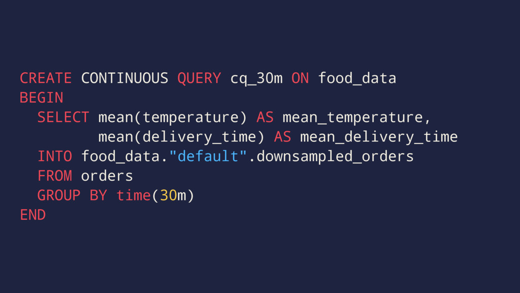 CREATE CONTINUOUS QUERY cq_30m ON food_data BEG...