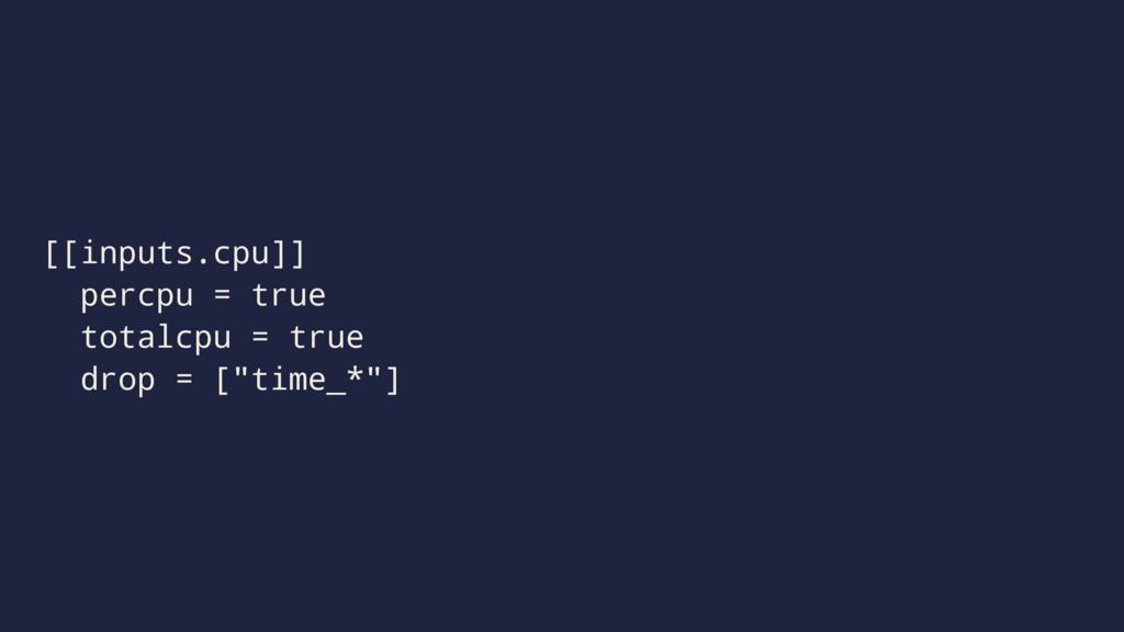 [[inputs.cpu]] percpu = true totalcpu = true dr...