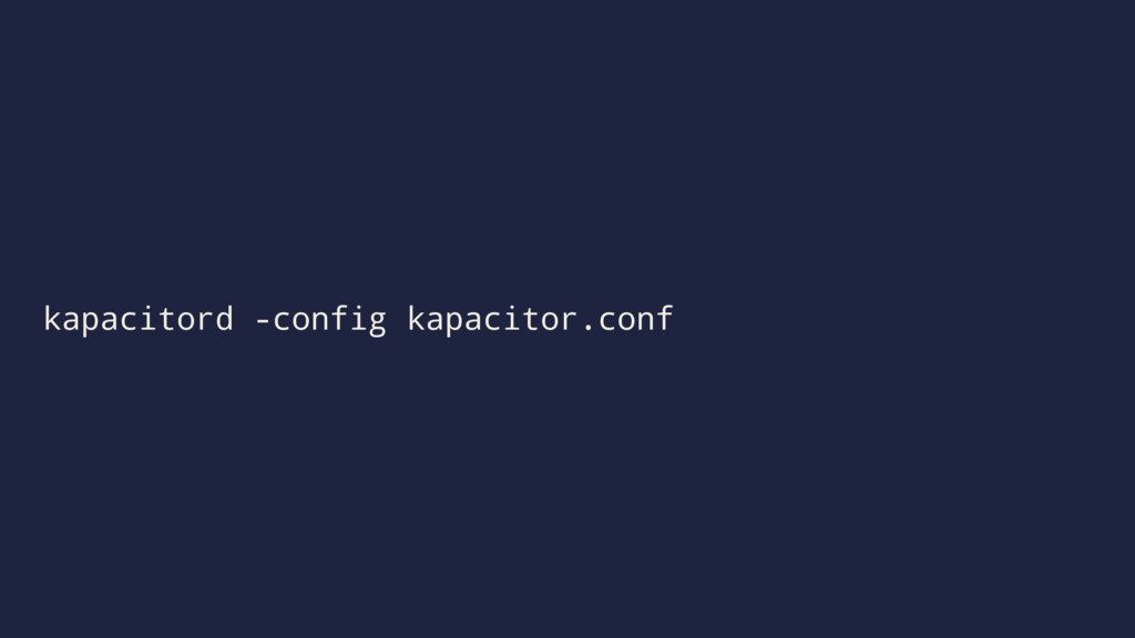 kapacitord -config kapacitor.conf