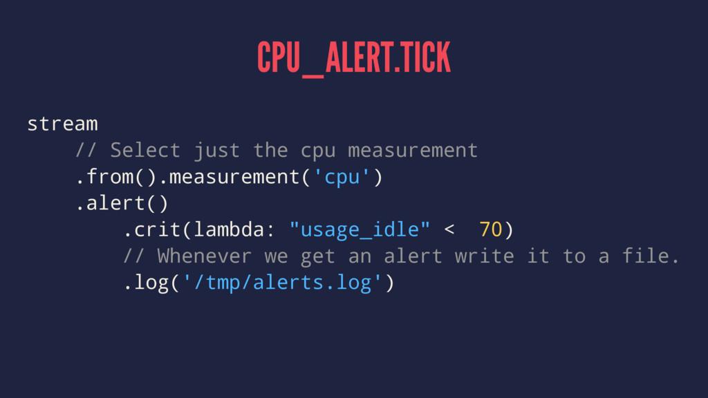 CPU_ALERT.TICK stream // Select just the cpu me...