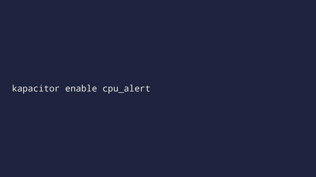 kapacitor enable cpu_alert