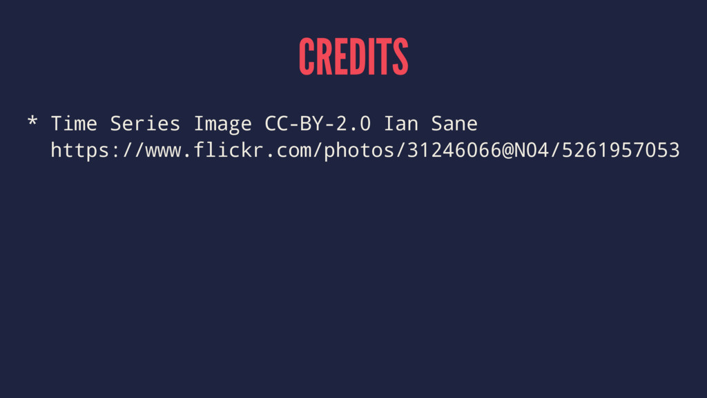 CREDITS * Time Series Image CC-BY-2.0 Ian Sane ...