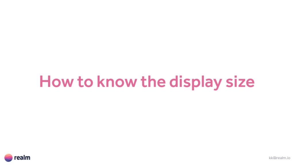 How to know the display size kk@realm.io
