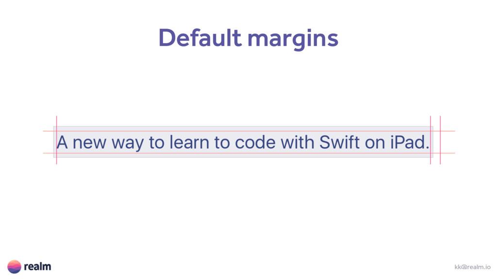 kk@realm.io Default margins