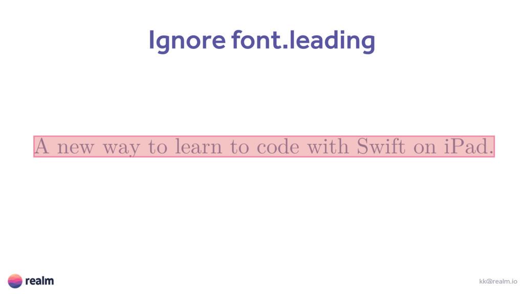 kk@realm.io Ignore font.leading