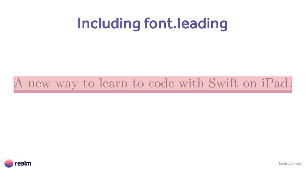 kk@realm.io Including font.leading