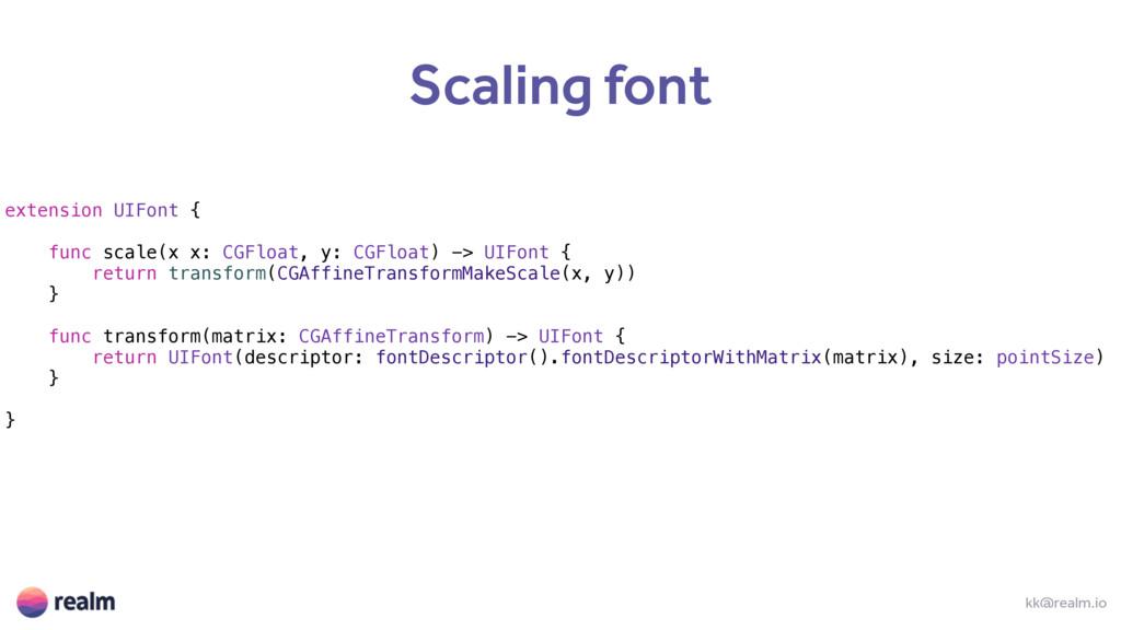 kk@realm.io Scaling font extension UIFont { fun...