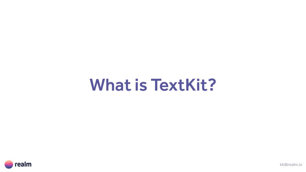 What is TextKit? kk@realm.io