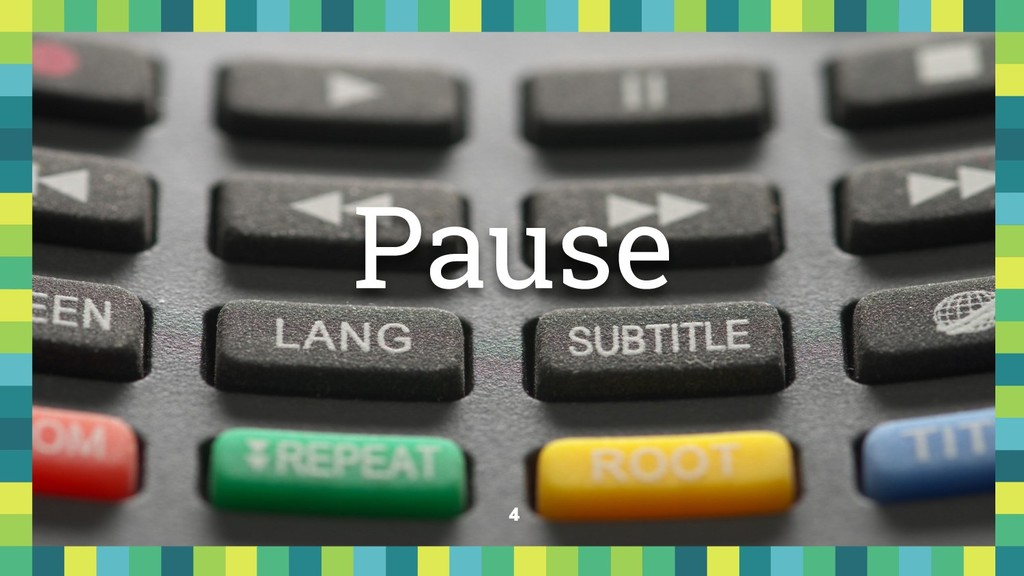 4 Pause