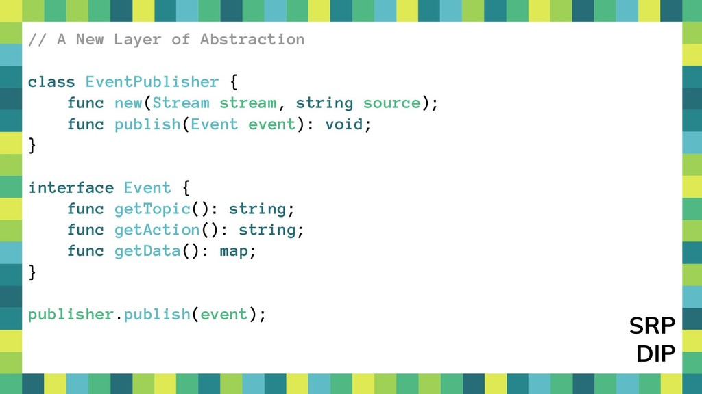46 // A New Layer of Abstraction class EventPub...
