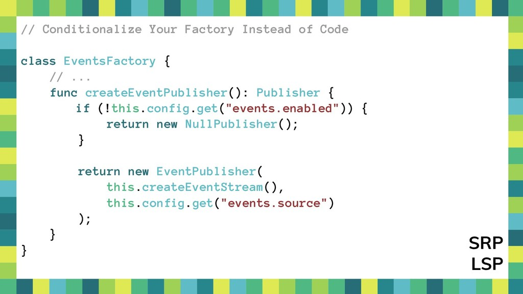 51 // Conditionalize Your Factory Instead of Co...