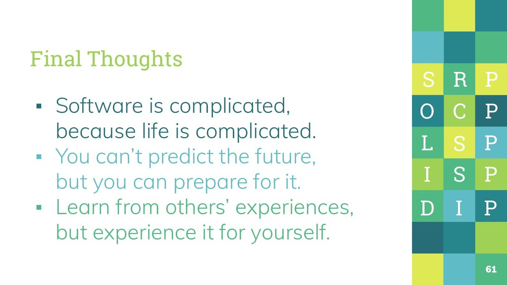 Final Thoughts ▪ Software is complicated, becau...