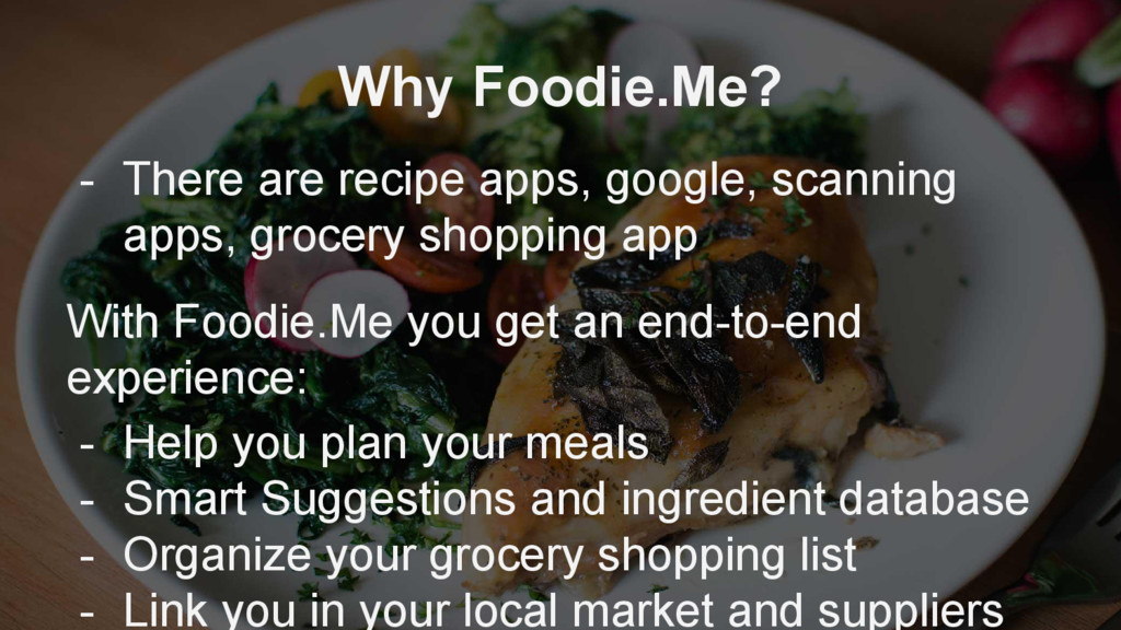 Why Foodie.Me? - There are recipe apps, google,...