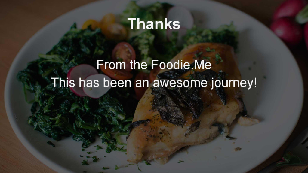 Thanks From the Foodie.Me This has been an awes...