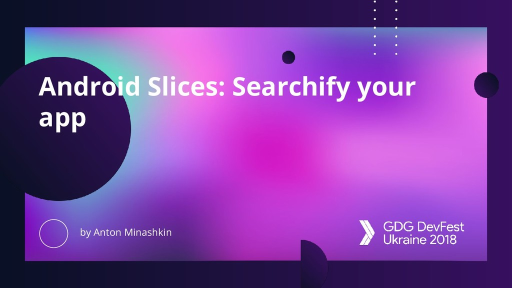 Android Slices: Searchify your app by Anton Min...