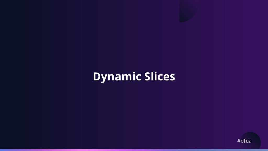 #dfua Dynamic Slices