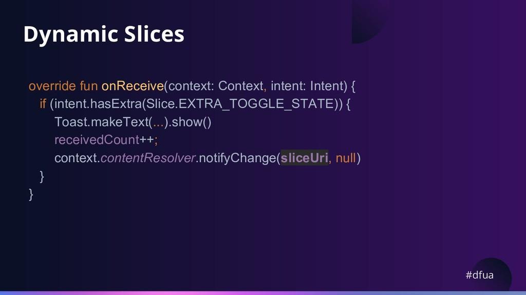 #dfua Dynamic Slices override fun onReceive(con...