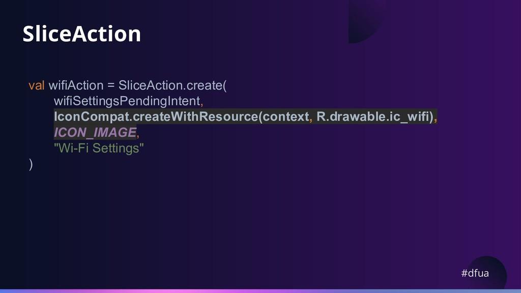 #dfua SliceAction val wifiAction = SliceAction....