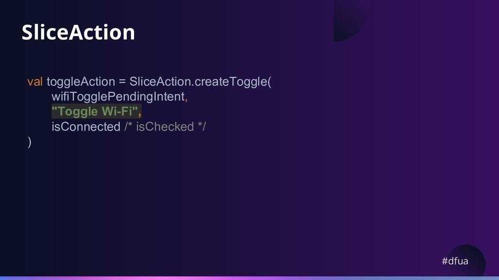 #dfua SliceAction val toggleAction = SliceActio...