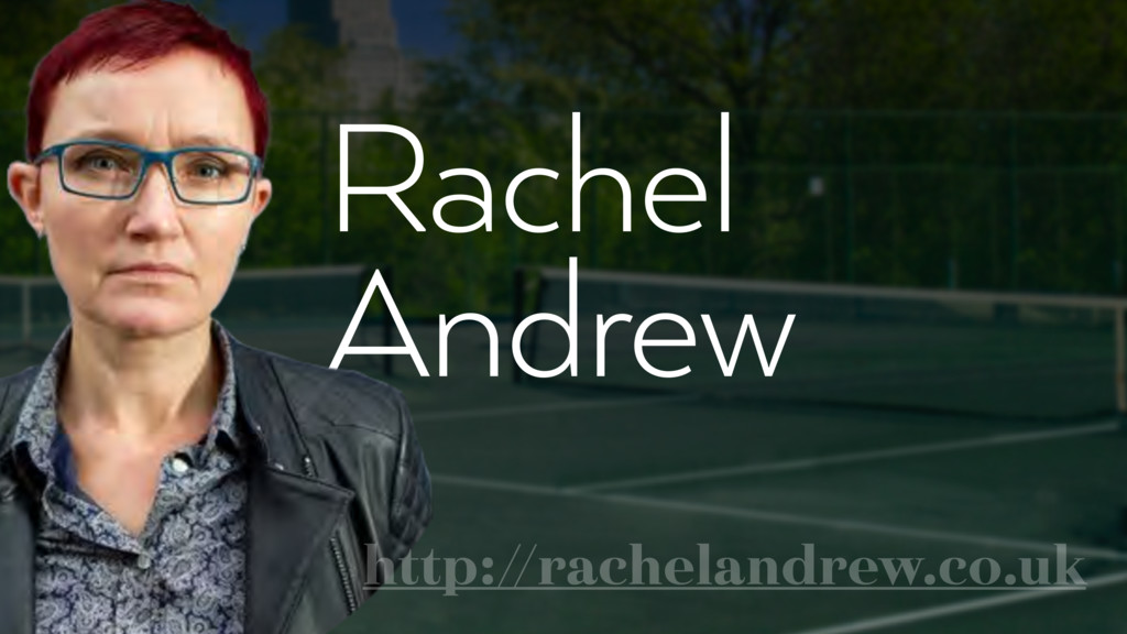 Rachel Andrew http://rachelandrew.co.uk