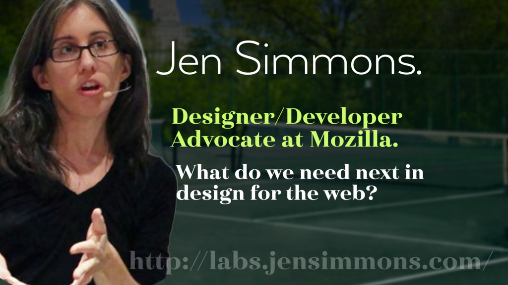 Jen Simmons. Designer/Developer Advocate at Moz...