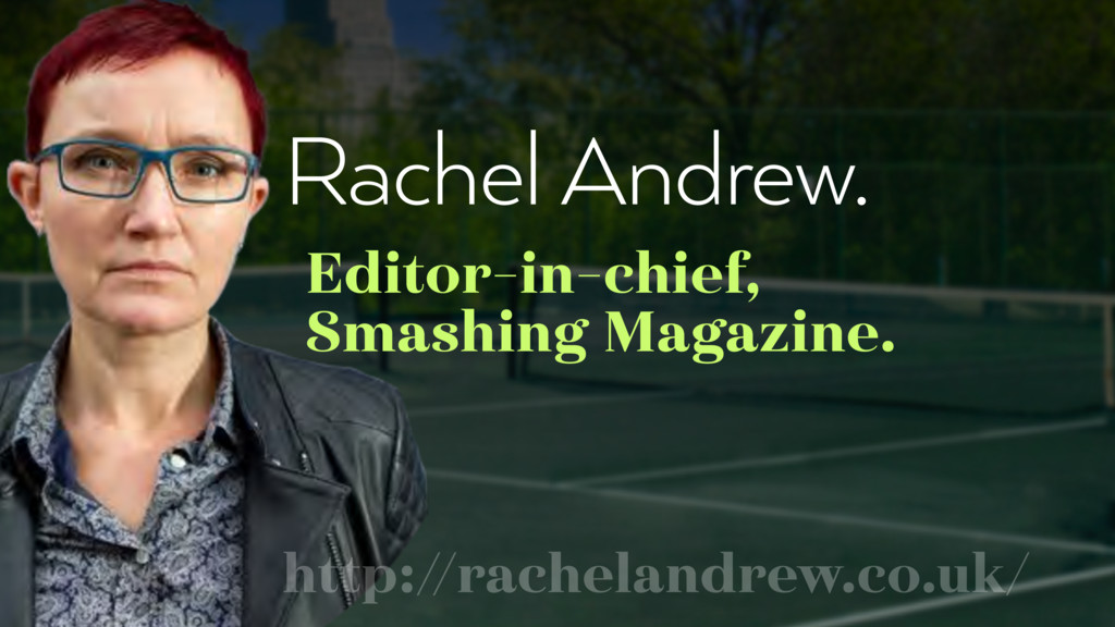 Rachel Andrew. Editor-in-chief, Smashing Magazi...