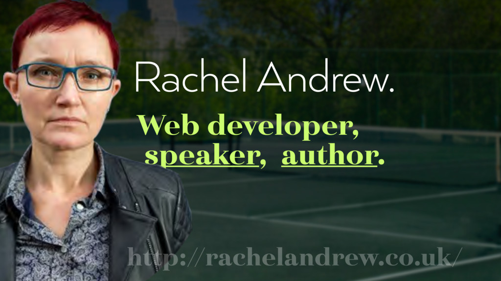 Rachel Andrew. Web developer,