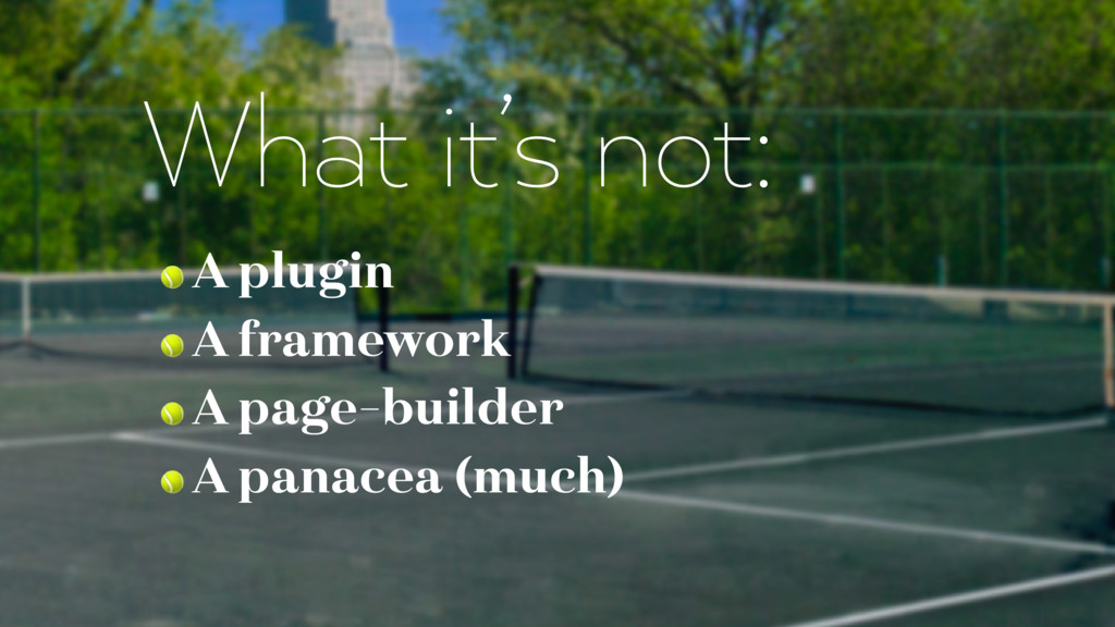 What it's not:  A plugin  A framework  A page-b...