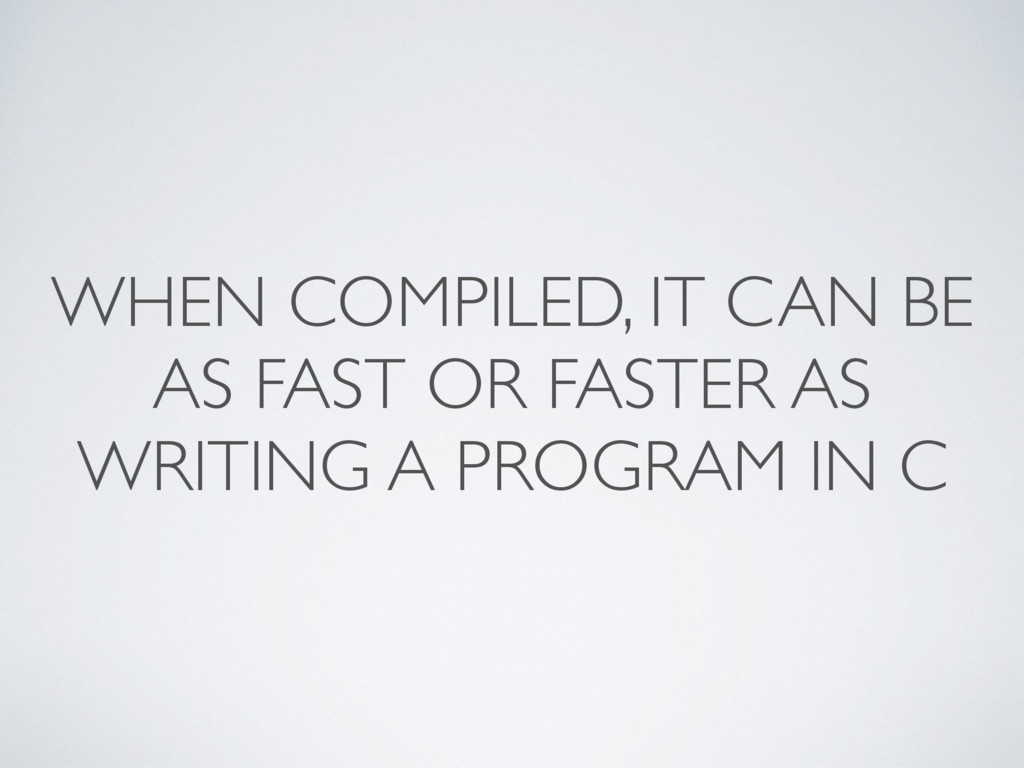 WHEN COMPILED, IT CAN BE AS FAST OR FASTER AS W...