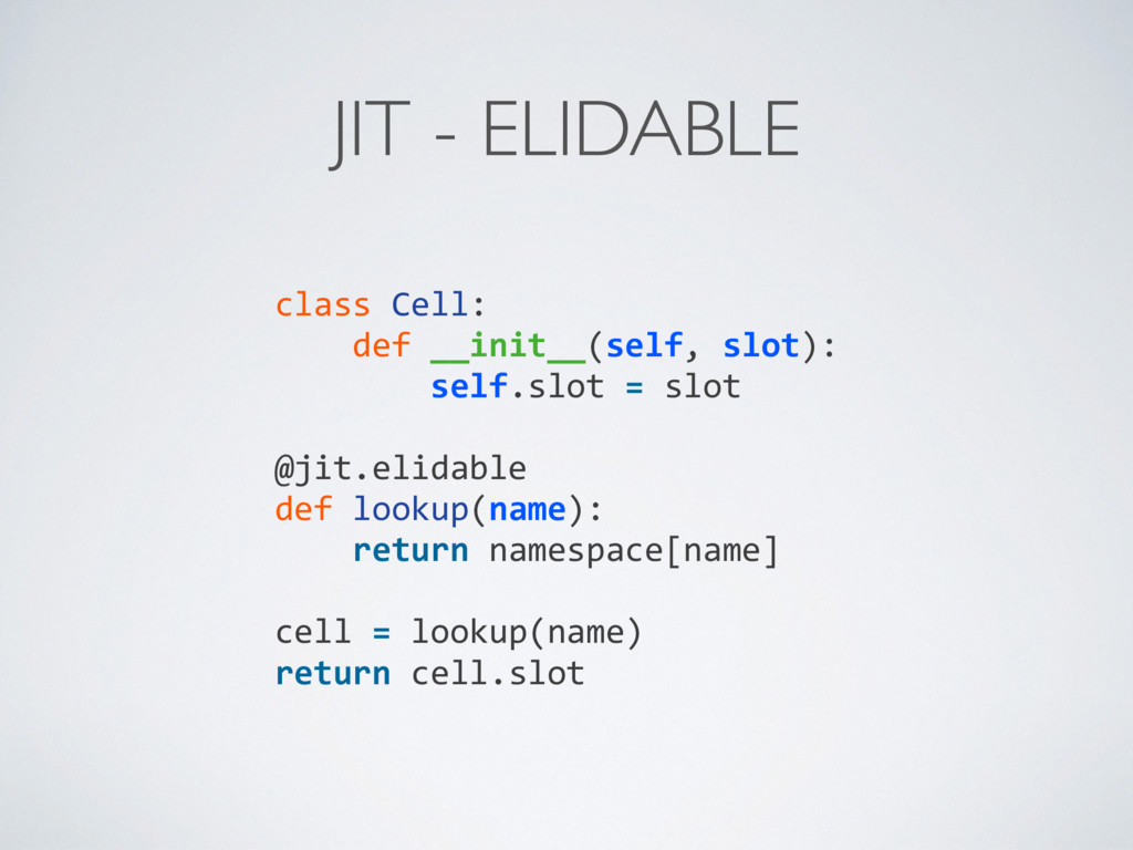 JIT - ELIDABLE class Cell: def __init__(self, s...