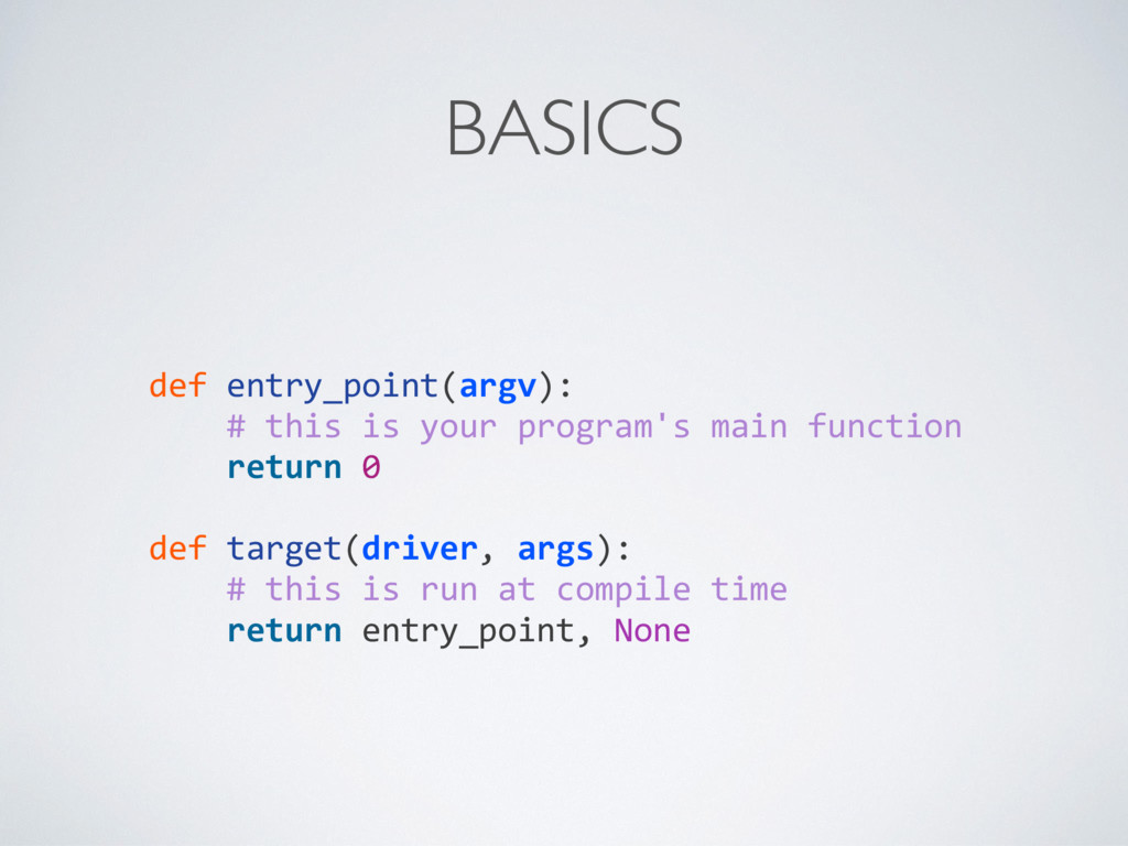 BASICS def entry_point(argv): # this is your pr...