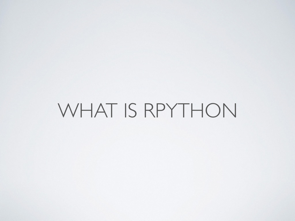 WHAT IS RPYTHON