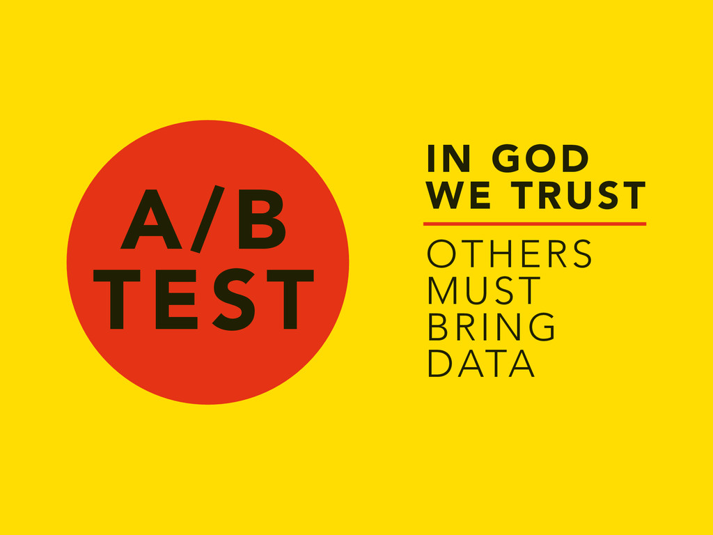 A/B TEST IN GOD WE TRUST OTHERS MUST BRING DATA