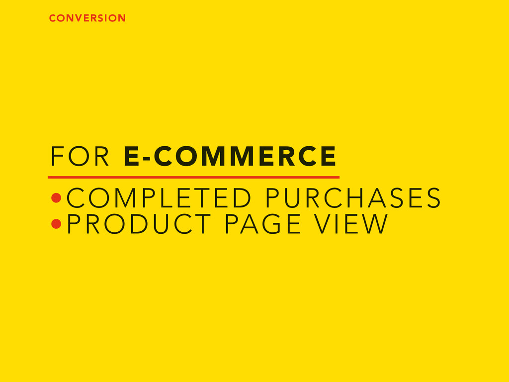 FOR E-COMMERCE •COMPLETED PURCHASES •PRODUCT PA...