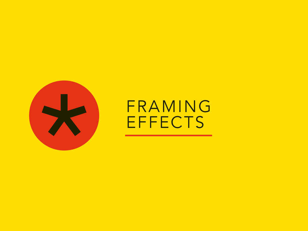 FRAMING EFFECTS *