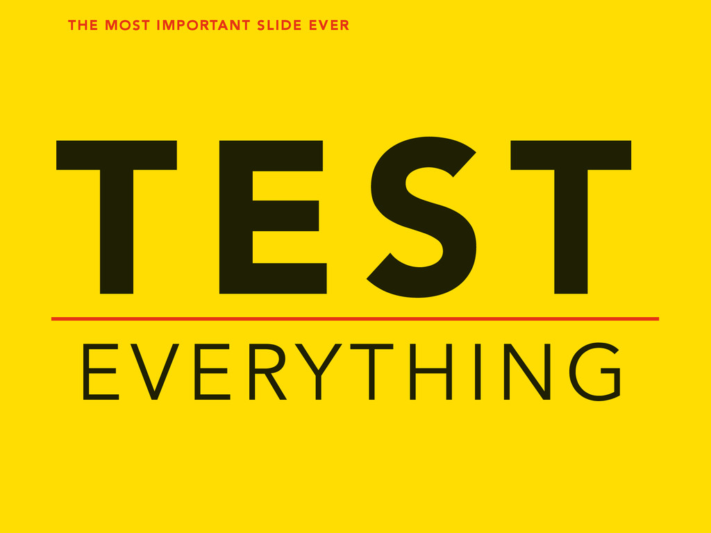 TEST EVERYTHING THE MOST IMPORTANT SLIDE EVER