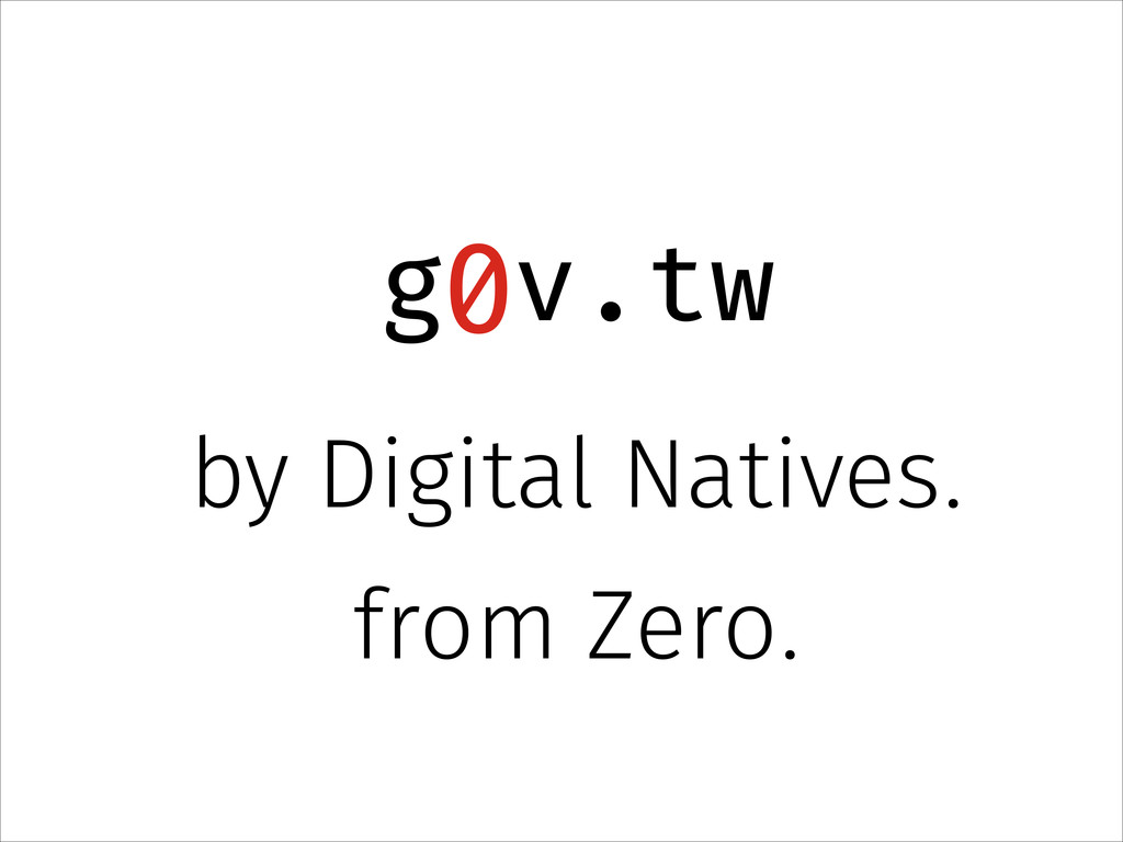 g v.tw 0 by Digital Natives. from Zero.